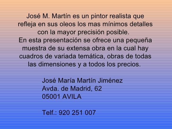 José M. Martín es un pintor realista que refleja en sus oleos los mas mínimos detalles con la mayor precisión posible.  En...