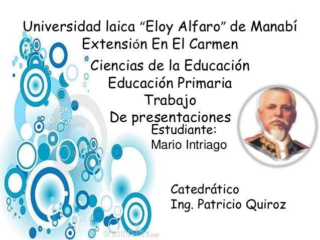 """Universidad laica """"Eloy Alfaro"""" de Manabí Extensión En El Carmen Ciencias de la Educación Educación Primaria Trabajo De pr..."""