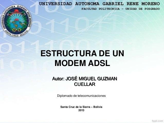 UNIVERSIDAD AUTONOMA GABRIEL RENE MORENO                       FACULTAD POLITECNICA – UNIDAD DE POSGRADOESTRUCTURA DE UN  ...