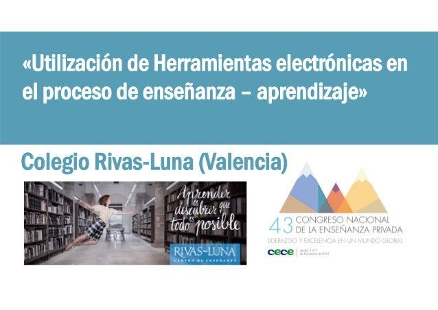 «Utilización de Herramientas electrónicas en el proceso de enseñanza – aprendizaje» Colegio Rivas-Luna (Valencia)