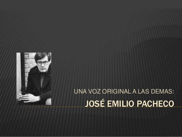 UNA VOZ ORIGINAL A LAS DEMAS:  JOSÉ EMILIO PACHECO