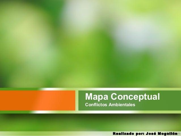 Mapa Conceptual Conflictos Ambientales Realizado por: José Mogollón