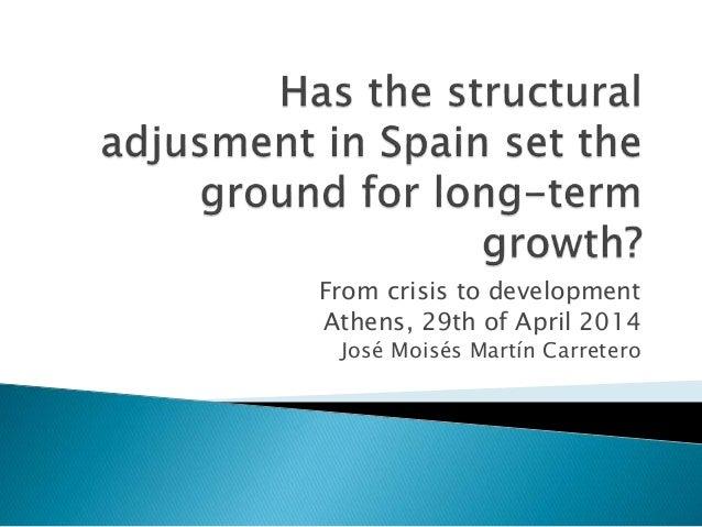 From crisis to development Athens, 29th of April 2014 José Moisés Martín Carretero