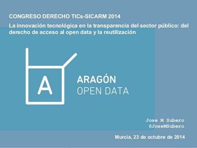 CONGRESO DERECHO TICs-SICARM 2014  La innovación tecnológica en la transparencia del sector público: del  derecho de acces...