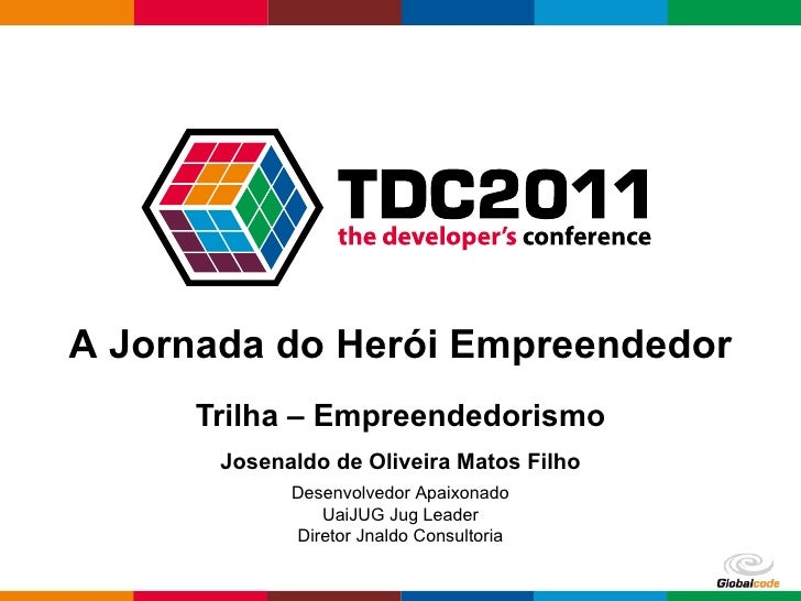 Trilha – Empreendedorismo Josenaldo de Oliveira Matos Filho Desenvolvedor Apaixonado UaiJUG Jug Leader Diretor Jnaldo Cons...