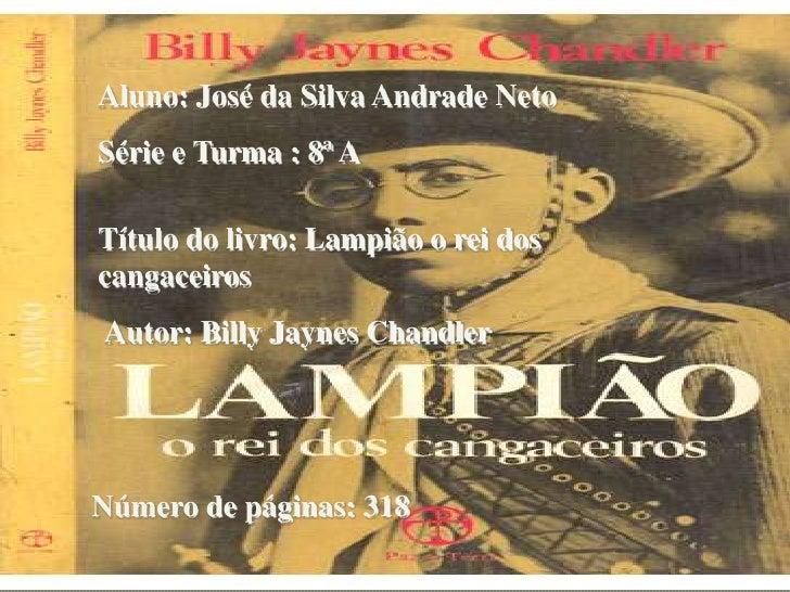 Aluno: José da Silva Andrade Neto<br />Série e Turma : 8ª A<br />Título do livro: Lampião o rei dos cangaceiros<br />Autor...