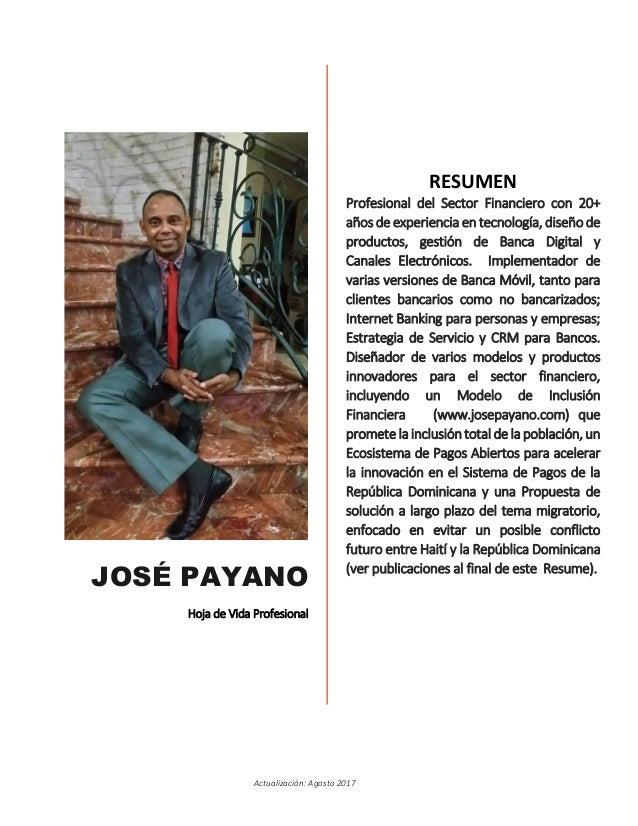 Actualización: Agosto 2017 JOSÉ PAYANO Hoja de Vida Profesional RESUMEN Profesional del Sector Financiero con 20+ años de ...