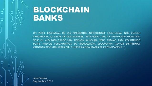 BLOCKCHAIN BANKS UN PERFIL PRELIMINAR DE LAS NASCIENTES INSTITUCIONES FINANCIERAS QUE BUSCAN APROVECHAR LO MEJOR DE DOS MU...