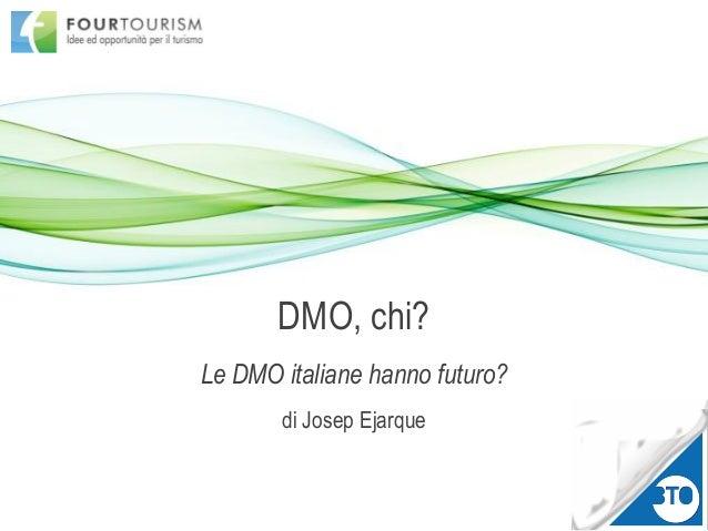 DMO, chi? Le DMO italiane hanno futuro? di Josep Ejarque