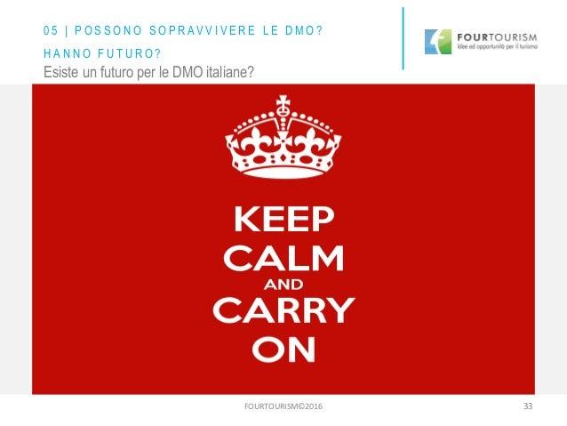 FOURTOURISM©2016 33 Esiste un futuro per le DMO italiane? 0 5 | P O S S O N O S O P R AV V I V E R E L E D M O ? H A N N O...