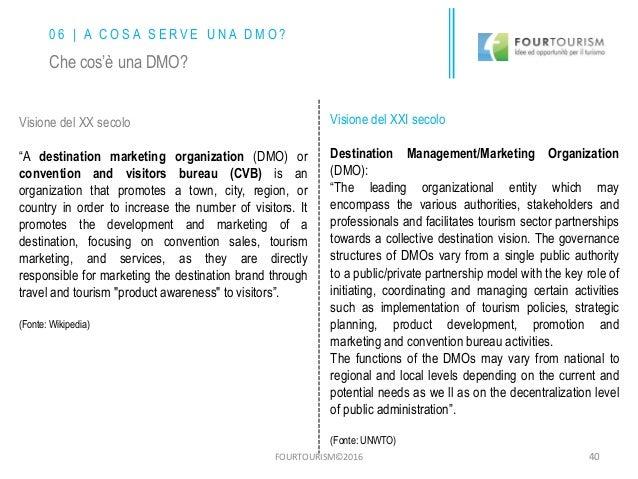 "FOURTOURISM©2016 40 Visione del XX secolo ""A destination marketing organization (DMO) or convention and visitors bureau (C..."