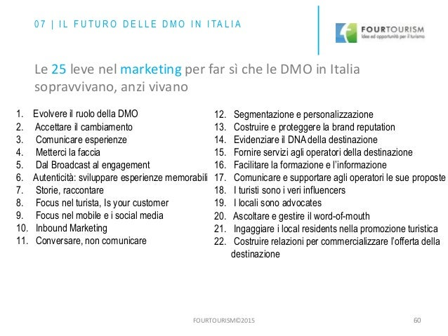 FOURTOURISM©2015 60 1. Evolvere il ruolo della DMO 2. Accettare il cambiamento 3. Comunicare esperienze 4. Metterci la fac...