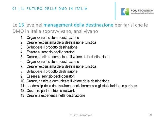 FOURTOURISM©2015 61 1. Organizzare il sistema destinazione 2. Creare l'ecosistema della destinazione turistica 3. Sviluppa...