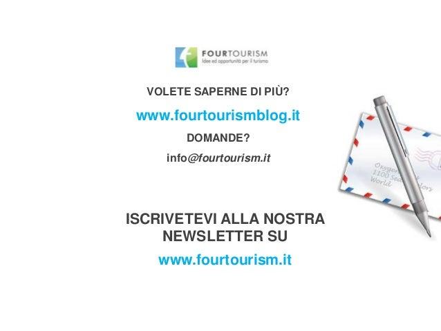 VOLETE SAPERNE DI PIÙ? www.fourtourismblog.it DOMANDE? info@fourtourism.it ISCRIVETEVI ALLA NOSTRA NEWSLETTER SU www.fourt...