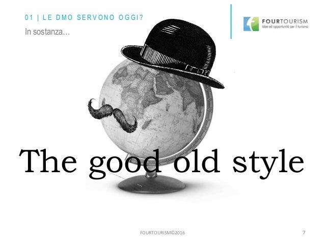FOURTOURISM©2016 7 The good old style In sostanza… 0 1 | L E D M O S E R V O N O O G G I ?