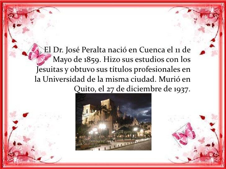 El Dr. José Peralta nació en Cuenca el 11 de      Mayo de 1859. Hizo sus estudios con los Jesuitas y obtuvo sus títulos pr...