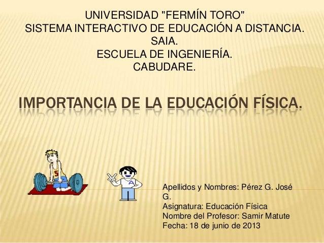 """IMPORTANCIA DE LA EDUCACIÓN FÍSICA.UNIVERSIDAD """"FERMÍN TORO""""SISTEMA INTERACTIVO DE EDUCACIÓN A DISTANCIA.SAIA.ESCUELA DE I..."""