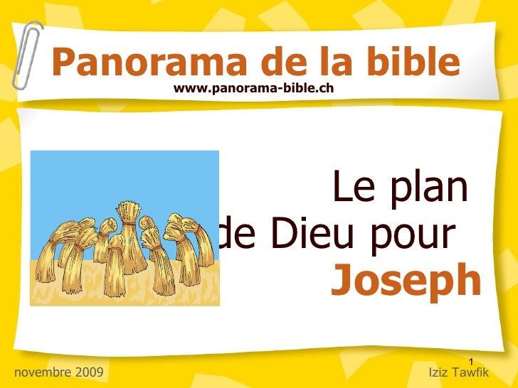 Le plan  de Dieu pour  Joseph Panorama de la bible www.panorama-bible.ch novembre 2009 Iziz Tawfik
