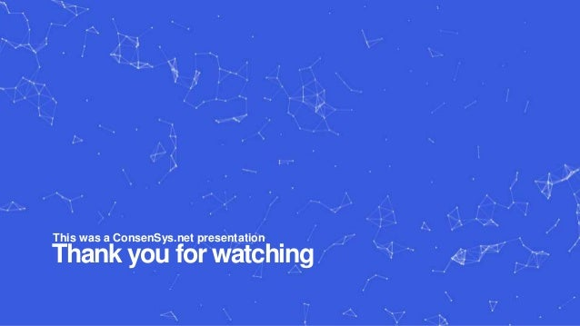 Blockchain ethereum and consensys thank you for watching this was a consensys presentation toneelgroepblik Image collections