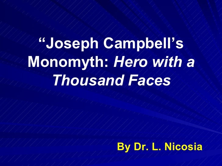 """"""" Joseph Campbell's Monomyth:  Hero with a Thousand Faces By Dr. L. Nicosia"""
