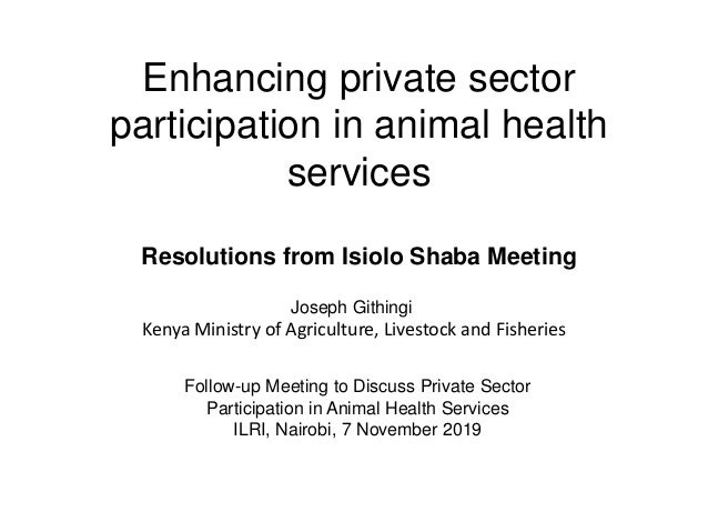 Enhancing private sector participation in animal health services Resolutions from Isiolo Shaba Meeting Follow-up Meeting t...