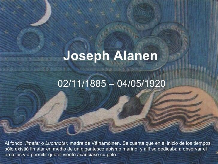 Joseph Alanen                        02/11/1885 – 04/05/1920Al fondo, Ilmatar o Luonnotar, madre de Väinämöinen. Se cuenta...