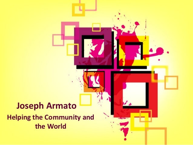 Helping the Community and the World Joseph Armato