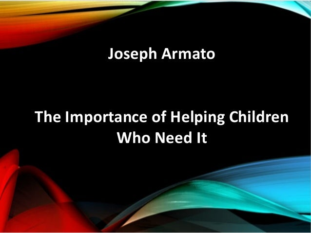 Joseph Armato The Importance of Helping Children Who Need It