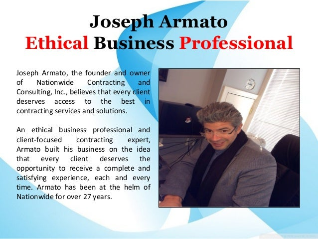 Joseph Armato Ethical Business Professional Joseph Armato, the founder and owner of Nationwide Contracting and Consulting,...