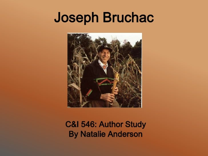 Joseph Bruchac<br />C&I 546: Author Study<br />By Natalie Anderson<br />