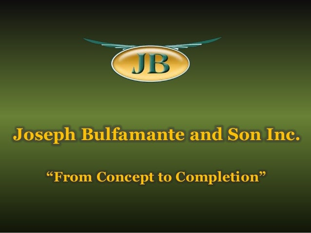 """Joseph Bulfamante and Son Inc. """"From Concept to Completion"""""""
