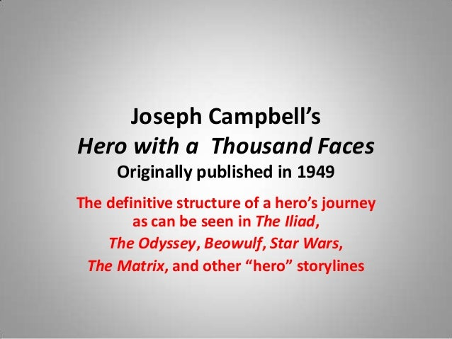 Joseph Campbell's Hero with a Thousand Faces Originally published in 1949 The definitive structure of a hero's journey as ...