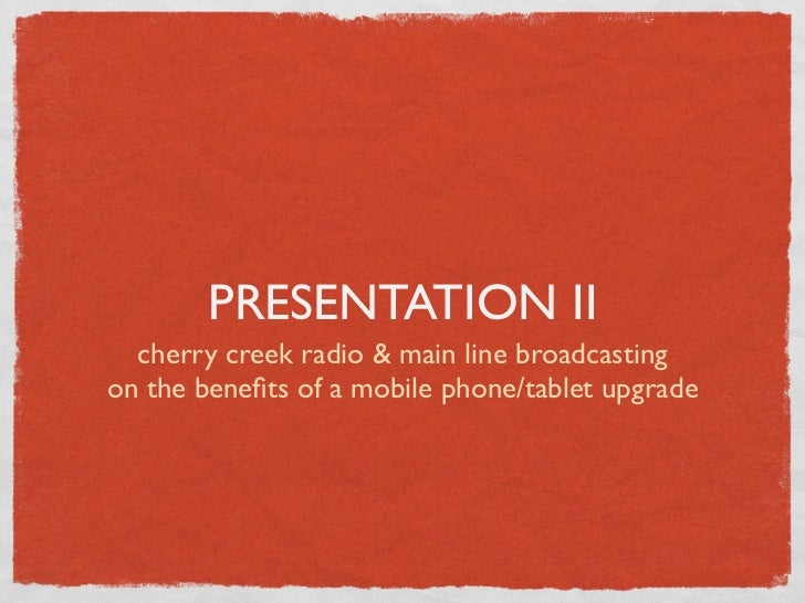 PRESENTATION II  cherry creek radio & main line broadcastingon the benefits of a mobile phone/tablet upgrade