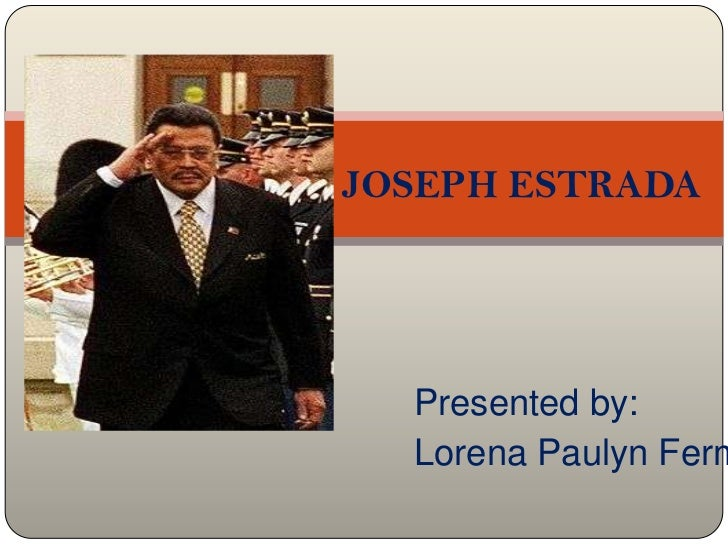JOSEPH ESTRADA<br />Presented by: <br />Lorena PaulynFermin<br />