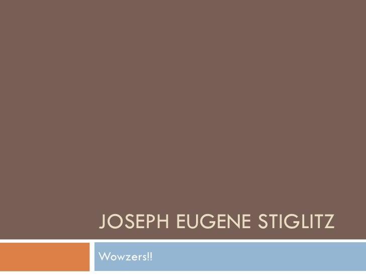 JOSEPH EUGENE STIGLITZ Wowzers!!