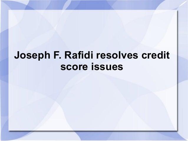 Joseph F. Rafidi resolves credit         score issues
