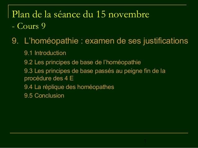 1 Plan de la séance du 15 novembre - Cours 9 9. L'homéopathie : examen de ses justifications 9.1 Introduction 9.2 Les prin...