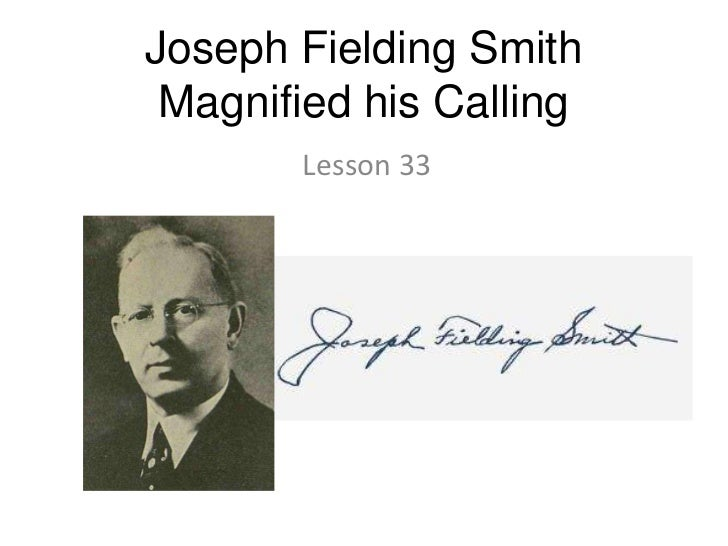 Joseph Fielding Smith Magnified his Calling<br />Lesson 33<br />
