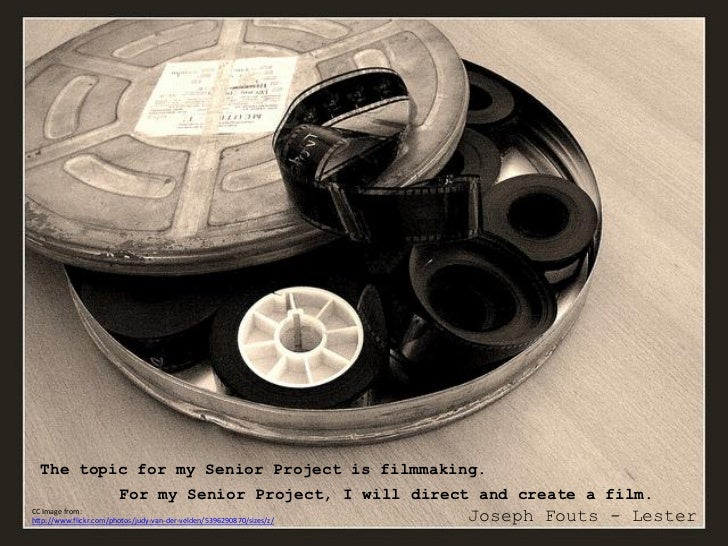 The topic for my Senior Project is filmmaking.                        For my Senior Project, I will direct and create a fi...