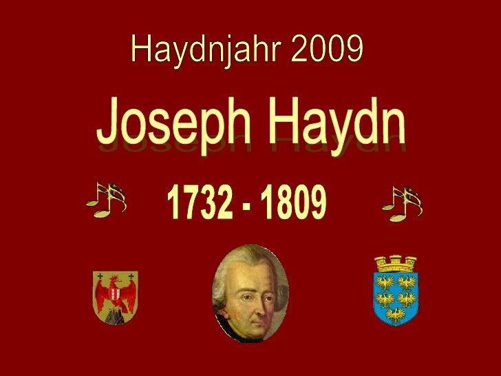 Joseph Haydn            31. März 1732 in Rohrau, Niederösterreich;                † 31. Mai 1809 in Gumpendorf, Wien war e...