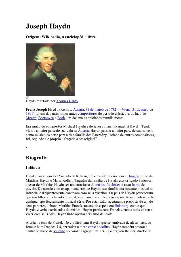 Joseph Haydn  Origem: Wikipédia, a enciclopédia livre.  Haydn retratado por Thomas Hardy  Franz Joseph Haydn (Rohrau, Áust...