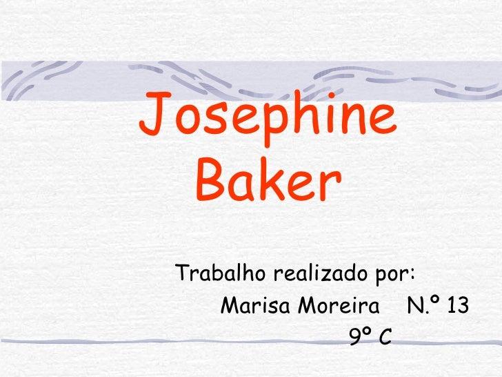 Josephine Baker Trabalho realizado por: Marisa Moreira  N.º 13 9º C