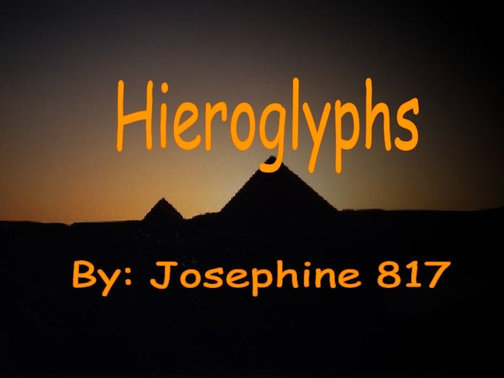 By: Josephine 817 Hieroglyphs