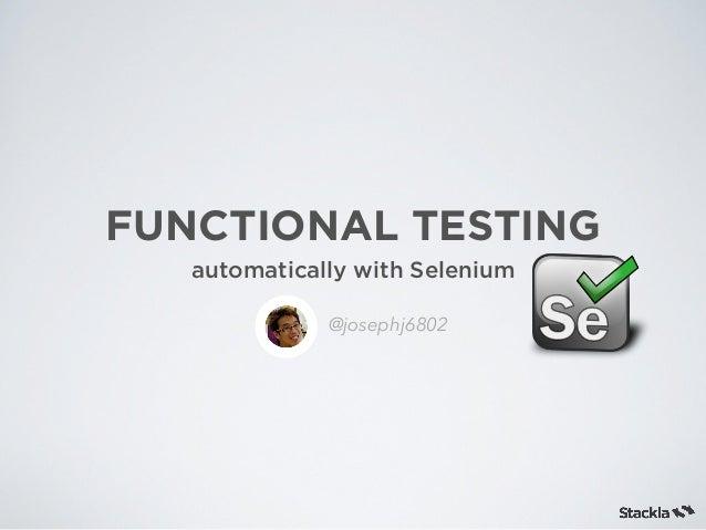 FUNCTIONAL TESTING automatically with Selenium @josephj6802