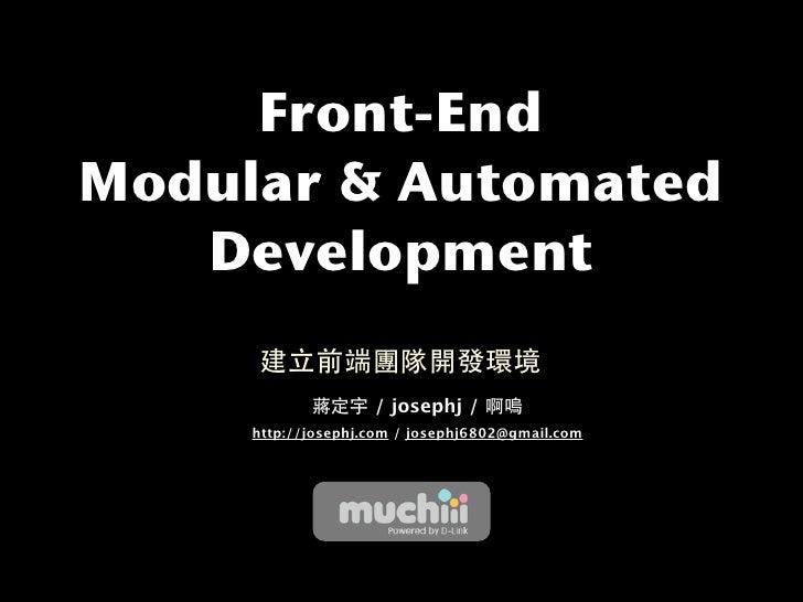 Front-End Modular & Automated    Development                      / josephj /      http://josephj.com / josephj6802@gmail....