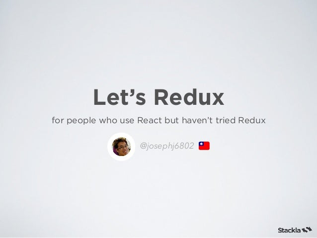 Let's Redux for people who use React but haven't tried Redux @josephj6802
