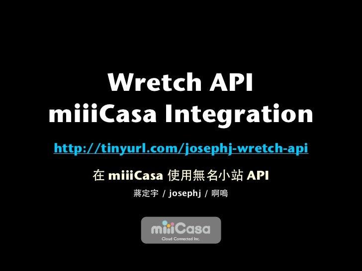 Wretch APImiiiCasa Integrationhttp://tinyurl.com/josephj-wretch-api       miiiCasa                       API              ...