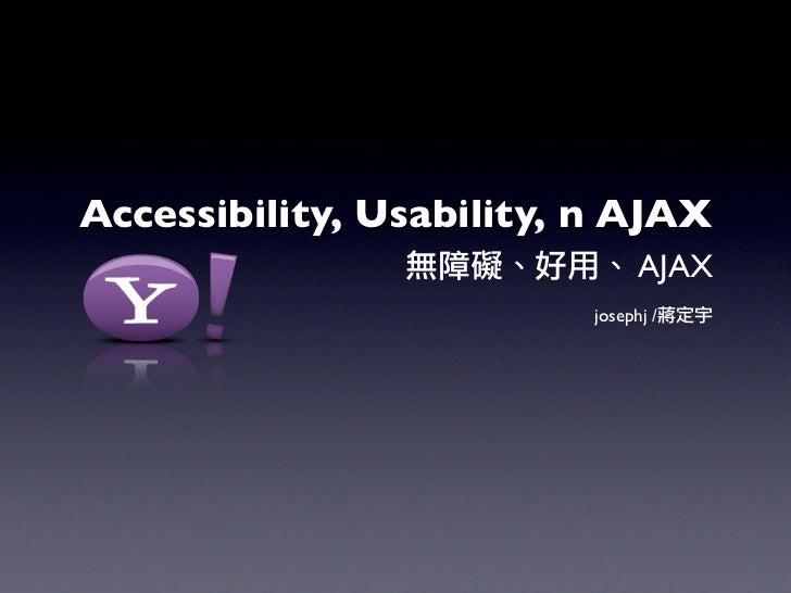 Accessibility, Usability, n AJAX                                 AJAX                           josephj /