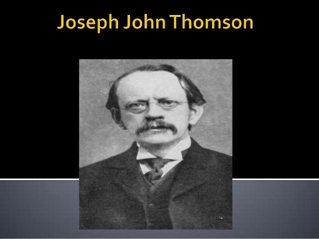 the life and accomplishments of joseph john thomson Learn about joseph john thomson: his birthday, what he did before fame, his family life, fun trivia facts, popularity rankings, and more.