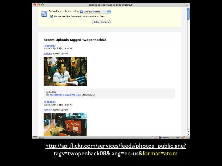 http://api.flickr.com/services/feeds/photos_public.gne?    tags=twopenhack08&lang=en-us&format=atom
